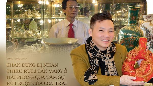 Chân dung dị nhân thiêu rụi 3 tấn vàng ở Hải Phòng qua tâm sự rút ruột của con trai